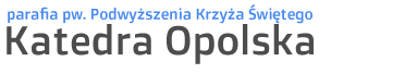 Katedra Opolska - Parafia Podwyższenia Krzyża Świętego w Opolu